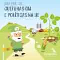 Guia - Culturas Geneticamente Modificadas e Políticas na União Europeia